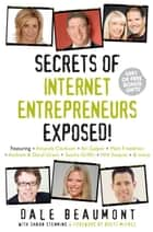 Secrets of Internet Entrepreneurs Exposed! ebook by Dale Beaumont