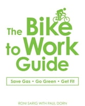 The Bike to Work Guide ebook by Roni Sarig,Paul Dorn