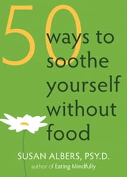 50 Ways to Soothe Yourself Without Food ebook by Susan Albers, PsyD