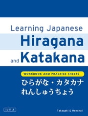 Learning Japanese Hiragana and Katakana - Workbook and Practice Sheets ebook by Kenneth Henshall,Tetsuo Takagaki