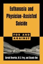 Euthanasia and Physician-Assisted Suicide ebook by Gerald Dworkin, R. G. Frey, Sissela Bok