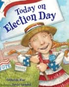 Today on Election Day ebook by Catherine Stier, David Leonard