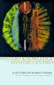 Mystery Knowledge and Mystery Centres ebook by Rudolf Steiner,Pauline Wehrle
