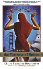 The Mistress of Spices - A Novel ebook by Chitra Banerjee Divakaruni