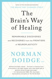 The Brain's Way of Healing - remarkable discoveries and recoveries from the frontiers of neuroplasticity ebook by Norman Doidge, MD
