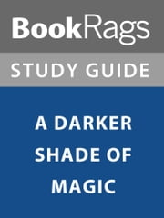 Summary & Study Guide: A Darker Shade of Magic ebook by BookRags