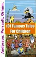 101 Famous Tales For Children ebook by Vanessa MASSAD