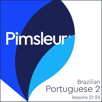 Pimsleur Portuguese (Brazilian) Level 2 Lessons 21-25 - Learn to Speak and Understand Brazilian Portuguese with Pimsleur Language Programs audiobook by Pimsleur