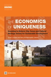 The Economics of Uniqueness: Investing in Historic City Cores and Cultural Heritage Assets for Sustainable Development ebook by