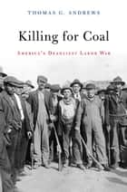 Killing for Coal ebook by Thomas G. Andrews