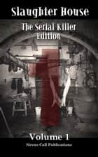 Slaughter House: The Serial Killer Edition - Volume 1 ebook by Sirens Call Publications