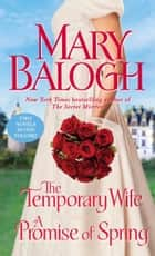 The Temporary Wife/A Promise of Spring ebook by Mary Balogh