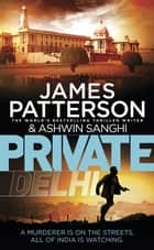 Private Delhi - (Private 13) ebook by James Patterson, Ashwin Sanghi