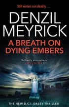 A Breath on Dying Embers - A DCI Daley Thriller (Book 7) - The pageturning thriller from the No.1 bestseller ebook by Denzil Meyrick