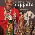 Ashley Bryan's Puppets - Making Something from Everything ebook by Ashley Bryan, Ashley Bryan