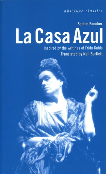 La Casa Azul Inspired By The Writings Of Frida Kahlo Ebook By