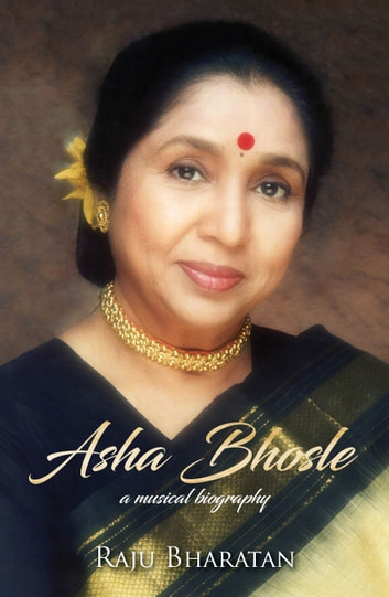 Asha Bhosle - A Musical Biography ebook by Raju Bharatan