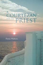 A COURTEZAN FOR THE PRIEST ebook by Fiona Walters