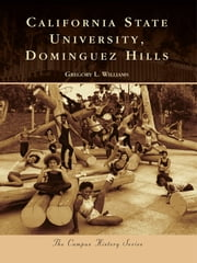 California State University, Dominguez Hills ebook by Gregory L. Williams