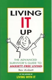 Living it Up: The Advanced Survivor's Guide to Anxiety-Free Living ebook by Bev Aisbett