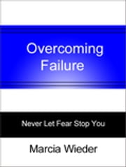 Overcoming Failure - Never Let Fear Stop You ebook by Marcia Wieder
