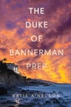 The Duke of Bannerman Prep ebook by Katie A. Nelson