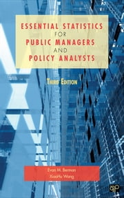 Essential Statistics for Public Managers and Policy Analysts ebook by Evan M. (Michael) Berman,XiaoHu Wang