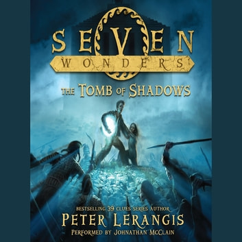 Seven Wonders Book 3: The Tomb of Shadows audiobook by Peter Lerangis