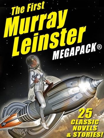 The First Murray Leinster MEGAPACK ® ebook by Murray Leinster