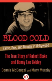 Blood Cold - Fame, Sex, and Murder in Hollywood ebook by Dennis McDougal,Mary Murphy
