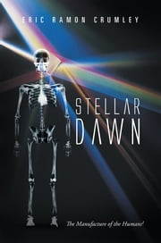 Stellar Dawn - The Manufacture of the Humans2 ebook by Eric Ramon Crumley