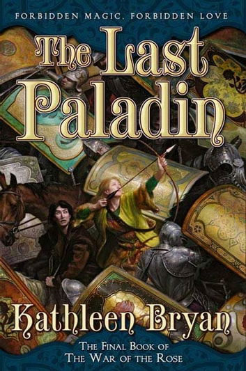 The Last Paladin - The Final Book of the War of the Rose ebook by Kathleen Bryan