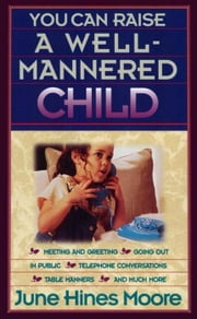 You Can Raise a Well-Mannered Child ebook by June Hines Moore