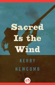 Sacred Is the Wind ebook by Kerry Newcomb