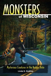 Monsters of Wisconsin: Mysterious Creatures in the Badger State ebook by Linda S. Godfrey