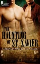 The Haunting of St. Xavier ebook by T.A. Chase, Carol Lynne