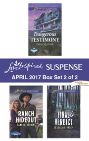 Harlequin Love Inspired Suspense April 2017 - Box Set 2 of 2 - Dangerous Testimony\Ranch Hideout\Final Verdict ebook by Dana Mentink, Sandra Robbins, Jessica R. Patch