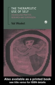 The Therapeutic Use of Self ebook by Wosket, Val