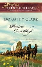 Prairie Courtship (Mills & Boon Love Inspired) ebook by Dorothy Clark