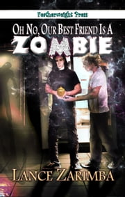 Oh No Our Best Friend is a Zombie! ebook by Lance Zarimba