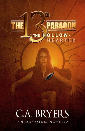 The Hollow-Hearted - A 13th Paragon Novella ebook by C.A. Bryers