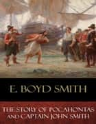 The Story of Pocahontas and Captain John Smith - Illustrated ebook by E. Boyd Smith