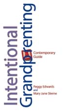Intentional Grandparenting - A Contemporary Guide ebook by Peggy Edwards, Mary Jane Sterne