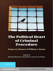 The Political Heart of Criminal Procedure - Essays on Themes of William J. Stuntz ebook by Michael Klarman,David Skeel,Carol Steiker