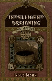 Intelligent Designing for Amateurs ebook by Nimue Brown