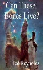 Can These Bones Live ebook by Ted Reynolds