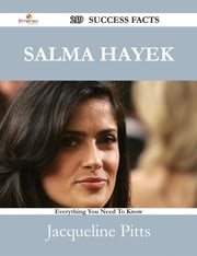 Salma Hayek 219 Success Facts - Everything you need to know about Salma Hayek ebook by Jacqueline Pitts