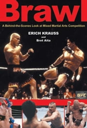 Brawl: A Behind-the-Scenes Look at Mixed Martial Arts Competition ebook by Krauss, Erich