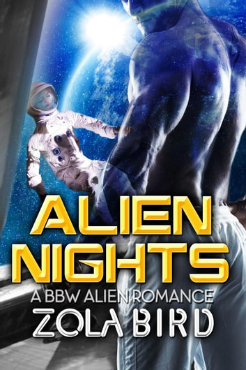 Alien Nights: BBW Alien Romance - Alien Alphas, #1 ebook by Zola Bird