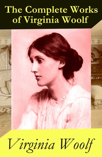 The (almost) Complete Works of Virginia Woolf ebook by Virginia Woolf